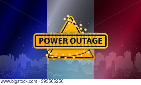 Power Outage, Yellow Warning Sign Wrapped With Garland On The Background Of The Flag Of France With