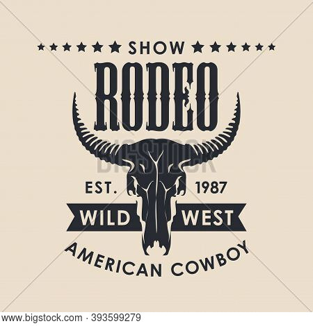 Banner For A Cowboy Rodeo Show In Retro Style. Vector Illustration With A Black Skull Of Bull And Le