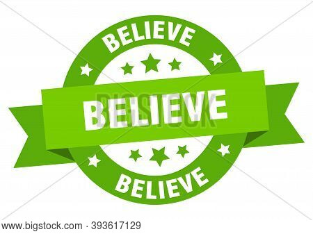Believe Round Ribbon Isolated Label. Believe Sign