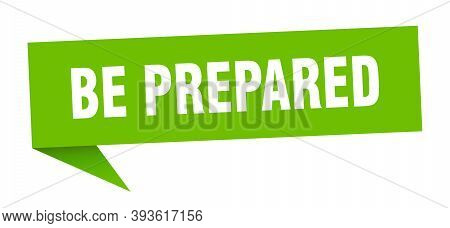 Be Prepared Banner. Be Prepared Speech Bubble. Be Prepared Sign