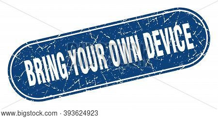 Bring Your Own Device Sign. Bring Your Own Device Grunge Blue Stamp. Label