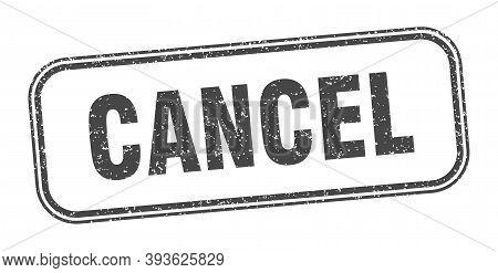 Cancel Stamp. Cancel Square Grunge Sign. Label