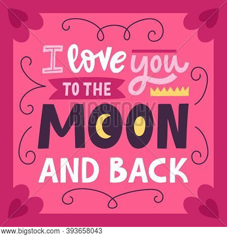 I Love You To The Moon And Back. Romantic Calligraphy Quote, Handwritten Love Romantic Phrase. Valen