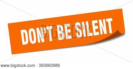 Dont Be Silent Sticker. Square Isolated Label Sign. Peeler