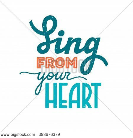 Sing From Your Heart Phrase. Motivation And Inspiration Quote For Music Lover. Textured Hand-drawn L