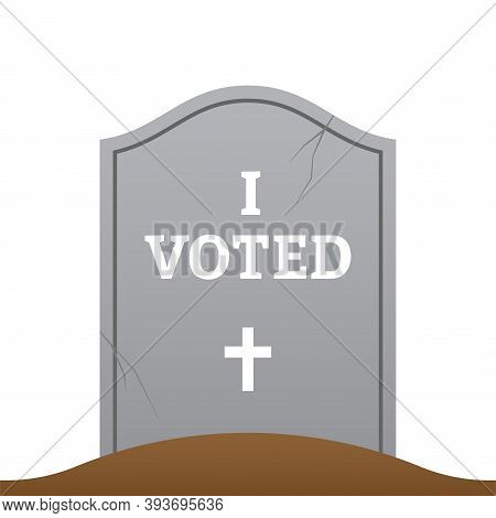 Gravestone With I Voted Headline. Sarcastic Vector Illustration On Dead People Voting Hoax. Electora