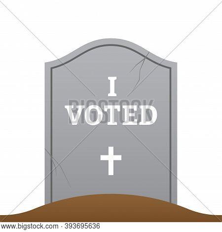 Gravestone With I Voted Headline. Sarcastic Vector Illustration On Dead People Voting Hoax. Electora