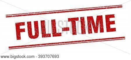 Full-time Stamp. Full-time Label. Square Grunge Sign