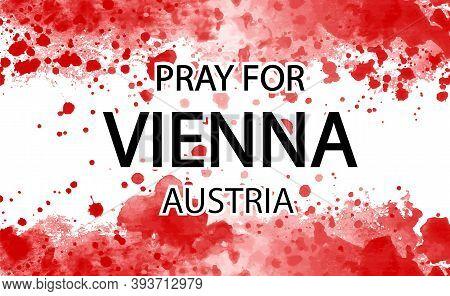 Pray For Vienna Austria, Anti-war, Stop Terrorism Banner. Vector Illustration