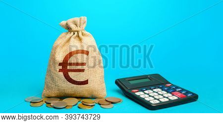 Euro Money Bag And Calculator. Accounting Concept. Analysis Of Loan Selection. Budgeting. Income And