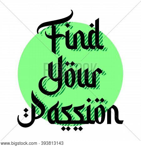 Motivation Quote Find Your Passion. Hand Drawn Design Element For Greeting Card Poster Or Print. Vec