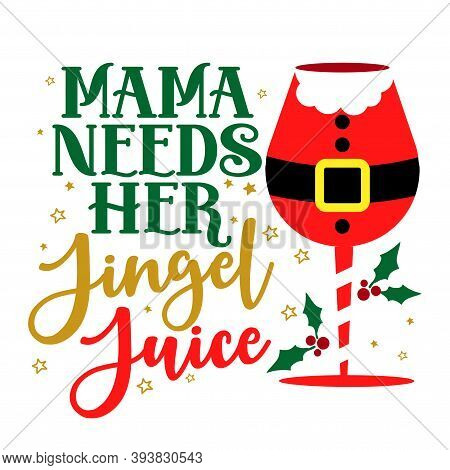 Mama Needs Her Jingle Juice - Calligraphy Phrase For Christmas. Hand Drawn Lettering For Xmas Greeti