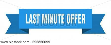 Last Minute Offer Ribbon. Last Minute Offer Isolated Band Sign. Last Minute Offer Banner