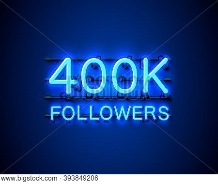 Thank You Followers Peoples, 400k Online Social Group, Neon Happy Banner Celebrate, Vector