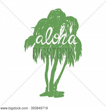 Hand-drawn Palms Silhouette With Shabby Texture And Lettering Aloha. Cute Icon, Label, Sticker Desig