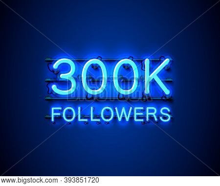 Thank You Followers Peoples, 300k Online Social Group, Neon Happy Banner Celebrate, Vector