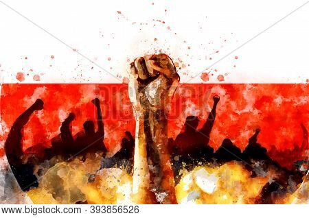 Fist Raised Up, Poland Flag Background. Watercolor. Sign Of Protest, A Fight For Rights And Freedom,