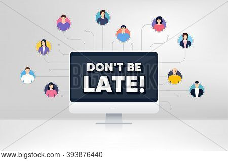 Dont Be Late. Remote Team Work Conference. Special Offer Price Sign. Advertising Discounts Symbol. O