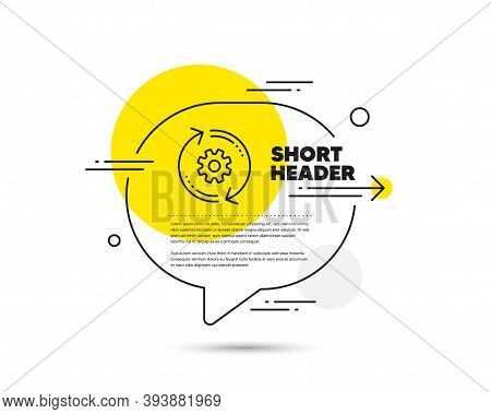 Cogwheel Line Icon. Speech Bubble Vector Concept. Engineering Tool Sign. Cog Gear, Refresh Settings