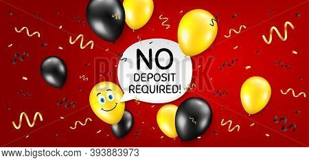 No Deposit Required. Balloon Confetti Vector Background. Promo Offer Sign. Advertising Promotion Sym