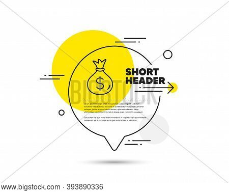 Money Bag Line Icon. Speech Bubble Vector Concept. Cash Banking Currency Sign. Dollar Or Usd Symbol.
