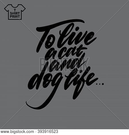 Handwritten Lettering. Proverb To Live A Cat And Dog Life..