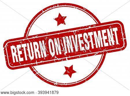 Return On Investment Stamp. Return On Investment Round Vintage Grunge Sign. Return On Investment