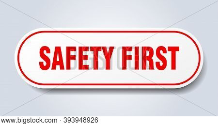 Safety First Sign. Safety First Rounded Red Sticker. Safety First