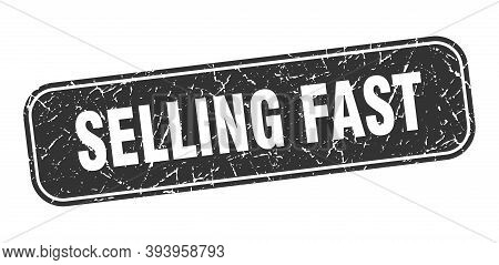Selling Fast Stamp. Selling Fast Square Grungy Black Sign