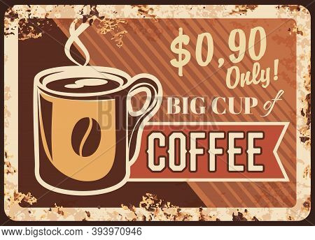 Coffee Big Cup Rusty Metal Plate, Mug With Steam And Bean, Fresh Steaming Hot Drink, Vector Coffee B