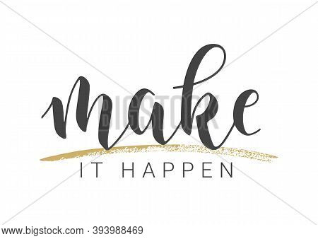 Vector Stock Illustration. Handwritten Lettering Of Make It Happen. Template For Banner, Postcard, P