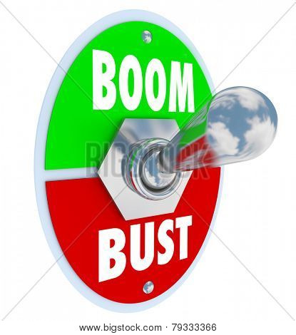 Boom vs Bust words on a 3d toggle switch or lever to illustrate turning on or off your profits, earnings or economy
