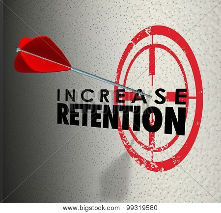 Increase Retention and arrow hitting a target or bulls-eye on the words to illustrate successful campaign to hold onto or keep employees or customers