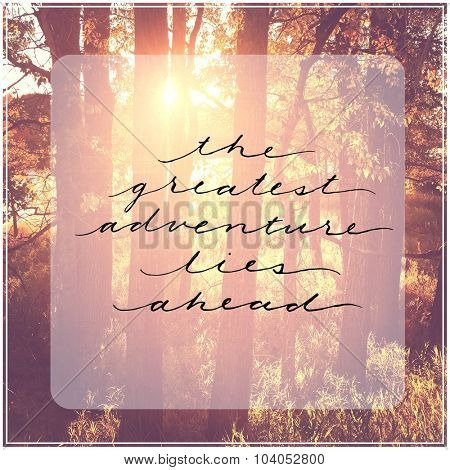 Inspirational Typographic Quote - The greatest adventure lies ahead