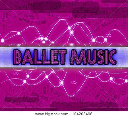 Ballet Music Indicates Prima Ballerina And Dance