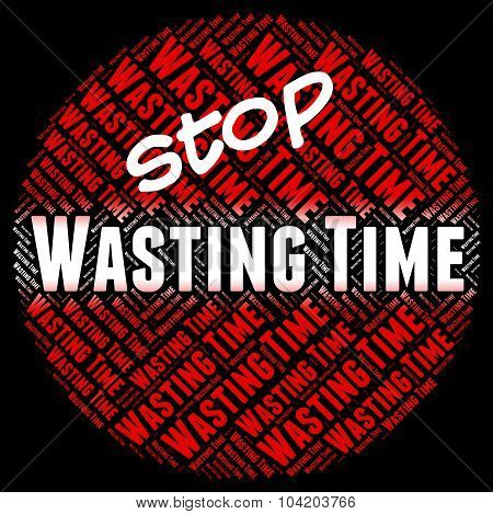 Stop Wasting Time Shows Warning Sign And Period