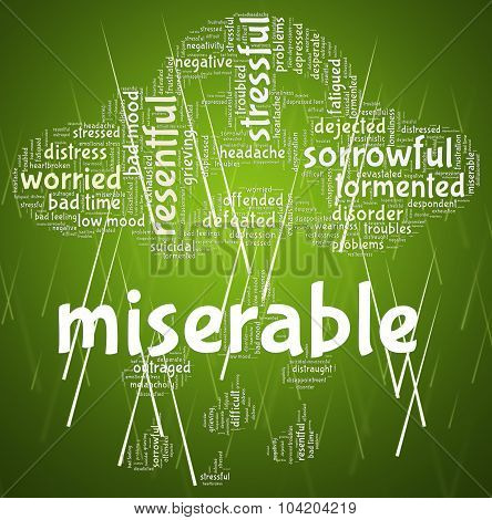 Miserable Word Indicates Grief Stricken And Desolate