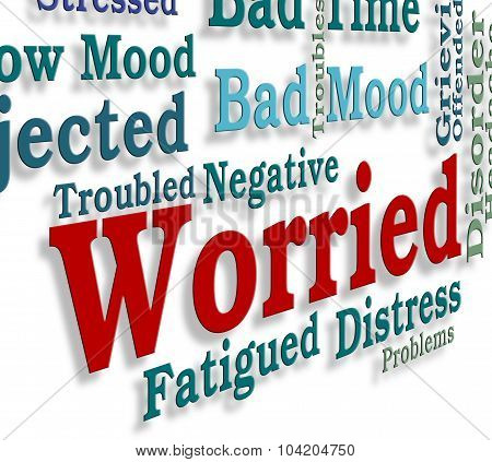Worried Word Indicates Ill At Ease And Afraid