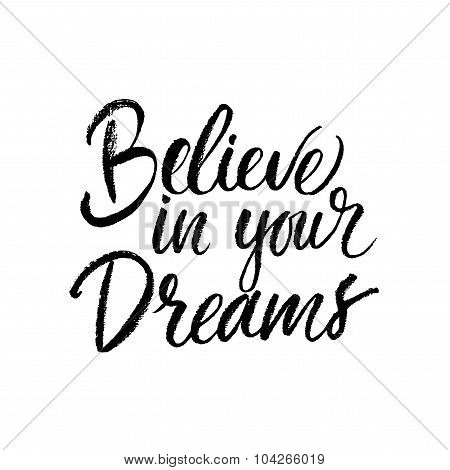 Believe in your dreams card. Hand drawn lettering. Ink illustration. Modern calligraphy. poster