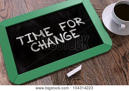 Time for Change Handwritten on Green Chalkboard. Business Concept. Composition with Chalkboard and Cup of Coffee. Top View Image. poster