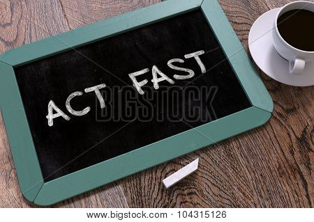 Act Fast - Chalkboard with Hand Drawn Text.