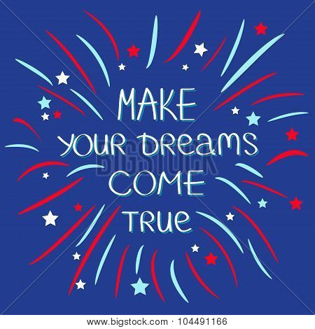 Make Your Dreams Come True. Firework. Quote Motivation Calligraphic Inspiration Phrase.  Lettering G