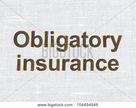 Insurance concept: Obligatory Insurance on fabric texture background