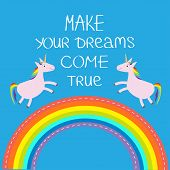 Rainbow in the sky. Two cute unicorns. Make your dreams come true. Quote motivation calligraphic inspiration phrase. Lettering graphic background Flat design Vector illustration poster