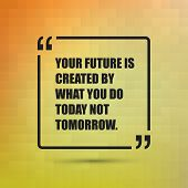 Your Future Is Created By What You Do Today Not Tomorrow. - Inspirational Quote, Slogan, Saying on an Abstract Yellow, Orange Background poster