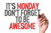 Hand with marker writing: Its Monday Don't Forget to be Awesome poster