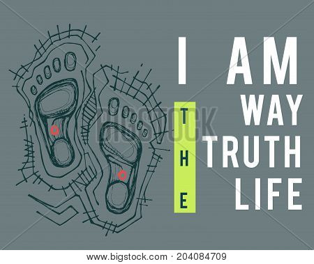 Illustration or drawing of the phrase: I am the way the truth the life and the feet of Jesus Christ