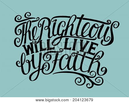 Hand lettering The Righteous will live by faith. Biblical background. Christian poster. Verse