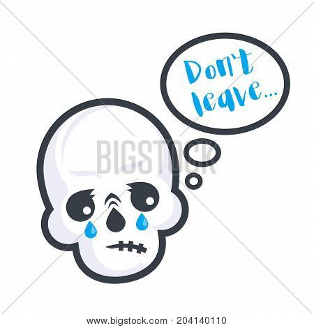 crying skull with text do not leave, vector sticker, t-shirt print