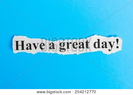 Have a Great Day text on paper. Word Have a Great Day on a piece of paper. Concept Image.